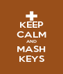 KEEP CALM AND MASH KEYS - Personalised Poster A4 size