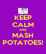 KEEP CALM AND MASH POTATOES! - Personalised Poster A4 size