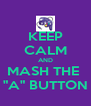 """KEEP CALM AND MASH THE  """"A"""" BUTTON - Personalised Poster A4 size"""