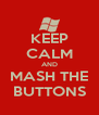 KEEP CALM AND MASH THE BUTTONS - Personalised Poster A4 size