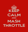 KEEP CALM AND MASH THROTTLE - Personalised Poster A4 size