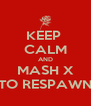 KEEP  CALM AND MASH X TO RESPAWN - Personalised Poster A4 size