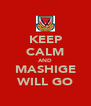 KEEP CALM AND MASHIGE WILL GO - Personalised Poster A4 size