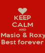 KEEP CALM AND  Masio & Roxy Best forever - Personalised Poster A4 size
