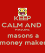 KEEP CALM AND  MASONS  masons a  money maker - Personalised Poster A4 size