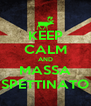 KEEP CALM AND MASSA SPETTINATO - Personalised Poster A4 size
