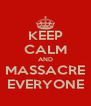 KEEP CALM AND MASSACRE EVERYONE - Personalised Poster A4 size