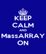 KEEP CALM AND MassARRAY ON - Personalised Poster A4 size