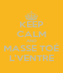 KEEP CALM AND MASSE TOÉ L'VENTRE - Personalised Poster A4 size