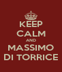KEEP CALM AND MASSIMO DI TORRICE - Personalised Poster A4 size