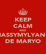 KEEP CALM AND MASSYMYLYANO DE MARYO - Personalised Poster A4 size