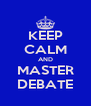 KEEP CALM AND MASTER DEBATE - Personalised Poster A4 size