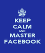 KEEP CALM AND MASTER FACEBOOK - Personalised Poster A4 size