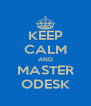 KEEP CALM AND MASTER ODESK - Personalised Poster A4 size