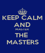 KEEP CALM AND MASTER THE  MASTERS - Personalised Poster A4 size