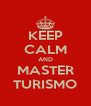 KEEP CALM AND MASTER TURISMO - Personalised Poster A4 size