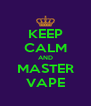 KEEP CALM AND MASTER VAPE - Personalised Poster A4 size