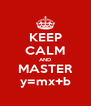 KEEP CALM AND MASTER y=mx+b - Personalised Poster A4 size