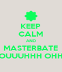 KEEP CALM AND MASTERBATE OUUUHHH OHH - Personalised Poster A4 size