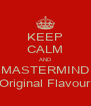 KEEP CALM AND MASTERMIND Original Flavour - Personalised Poster A4 size