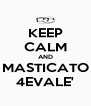 KEEP CALM AND MASTICATO 4EVALE' - Personalised Poster A4 size