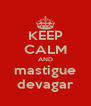 KEEP CALM AND mastigue devagar - Personalised Poster A4 size