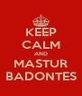 KEEP CALM AND MASTUR BADONTES - Personalised Poster A4 size