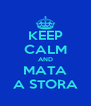 KEEP CALM AND MATA A STORA - Personalised Poster A4 size