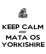 KEEP CALM AND  MATA OS YORKISHIRE - Personalised Poster A4 size