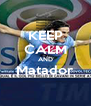 KEEP CALM AND Matador  - Personalised Poster A4 size