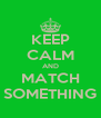 KEEP CALM AND MATCH SOMETHING - Personalised Poster A4 size