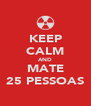 KEEP CALM AND MATE 25 PESSOAS - Personalised Poster A4 size