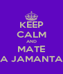 KEEP CALM AND MATE A JAMANTA - Personalised Poster A4 size