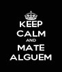 KEEP CALM AND MATE ALGUEM - Personalised Poster A4 size