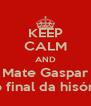 KEEP CALM AND Mate Gaspar no final da hisória - Personalised Poster A4 size