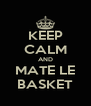 KEEP CALM AND MATE LE BASKET - Personalised Poster A4 size