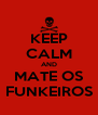 KEEP CALM AND MATE OS FUNKEIROS - Personalised Poster A4 size