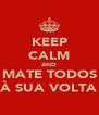 KEEP CALM AND MATE TODOS À SUA VOLTA - Personalised Poster A4 size