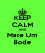 KEEP CALM AND Mate Um Bode - Personalised Poster A4 size