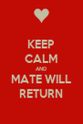 KEEP CALM AND MATE WILL RETURN - Personalised Poster A4 size