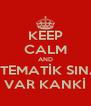 KEEP CALM AND MATEMATİK SINAVI VAR KANKİ - Personalised Poster A4 size