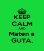 KEEP CALM AND Maten a GUTA. - Personalised Poster A4 size
