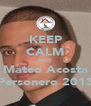 KEEP CALM AND Mateo Acosta Personero 2013 - Personalised Poster A4 size