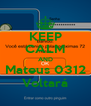 KEEP CALM AND Mateus 0312 Voltará - Personalised Poster A4 size