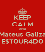 KEEP CALM AND Mateus Galiza E$T0UR4D0 - Personalised Poster A4 size