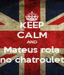 KEEP CALM AND Mateus rola no chatroulet - Personalised Poster A4 size