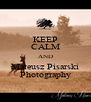 KEEP CALM AND Mateusz Pisarski Photography - Personalised Poster A4 size