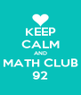 KEEP CALM AND MATH CLUB 92 - Personalised Poster A4 size