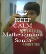 KEEP CALM AND Matheuzinhoo Souza - Personalised Poster A4 size