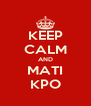 KEEP CALM AND MATI KPO - Personalised Poster A4 size